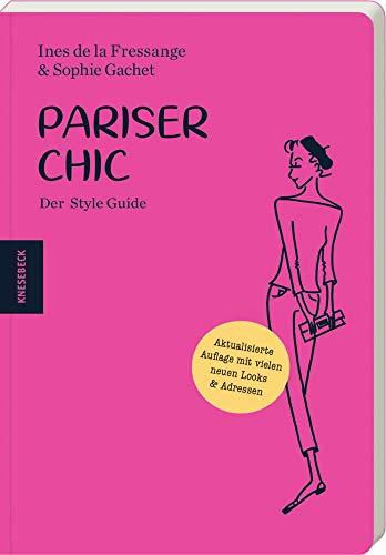 Pariser Chic: Der Style Guide. Aktualisierte Auflage mit vielen neuen Looks und Adressen