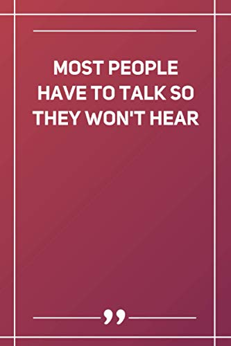 Most People Have To Talk So They Won'T Hear: Blank Lined Notebook
