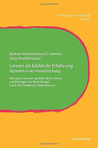 Lernen als bildende Erfahrung: Vignetten in der Praxisforschung. Mit einem Vorwort von Käte Meyer-Drawe und Beiträgen von Horst Rumpf, Carol Ann ... Rose u.a. (Erfolgreich im Lehrberuf, Band 8)