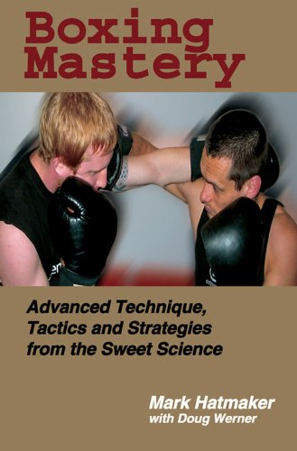 Boxing Mastery: Advanced Technique Tactics and Strategies from the Sweet Science