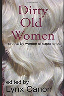 Dirty Old Women: erotica by women of experience