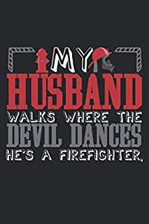 My Husband Walks Where The Devil Dances. He's A Firefighter: Notebook A5 Size, 6x9 inches, 120 dotted dot grid Pages, Firefighter Saying Wife Fire Department