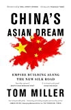 China's Asian Dream: Empire Building along the New Silk Road - Tom Miller
