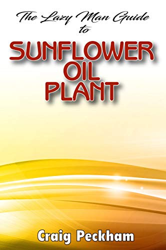 The Lazy Man Guide To Sunflower Oil Plant (English Edition)