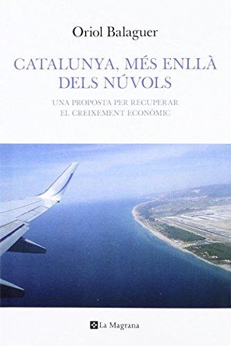 Catalunya, més enllà dels núvols: Una proposta per recuperar el creixement econòmic (OTROS LA MAGRANA) (Catalan Edition)