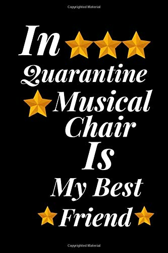 In Quarantine, Musical Chair Is My Best Friend.: Musical Chair Notebook for Man, Woman, Boys, Girls kids.