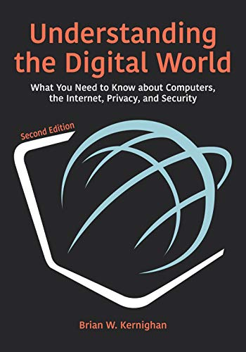 Understanding the Digital World: What You Need to Know About Computers, the Internet, Privacy, and Security: What You Need to Know about Computers, the Internet, Privacy, and Security, Second Edition