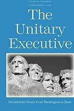 The Unitary Executive: Presidential Power from Washington to Bush
