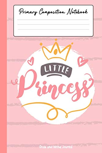 Little Princess Primary Composition Notebook Draw and Write Journal: Pink Cute Primary Wide Ruled Lined Notebook For Girls. Magic Back to School Book. ... Sketching in Kindergarden. (Kids Gift Idea)