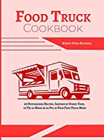 Food Truck Cookbook: 50 Outstanding Recipes, Inspired by Street Food, to Try at Home or to Put in Your Food Truck Menu (Food Truck Recipes)