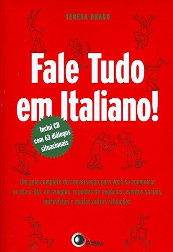 Fale tudo em italiano!: um Guia Completo de Conversação Para Você se Comunicar no dia a Dia, em Viagens, Reuniões de Negócios, Eventos Sociais, Entrevistas e Muitas Outras Situações