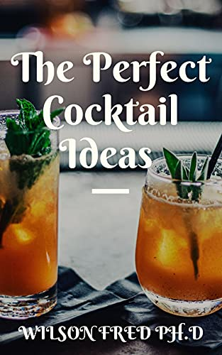 The Perfect Cocktail Ideas : Refreshing Yummy Drink Recipes (English Edition)