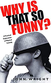John Wright - Why Is That So Funny?: A Practical Exploration Of Physical Comedy
