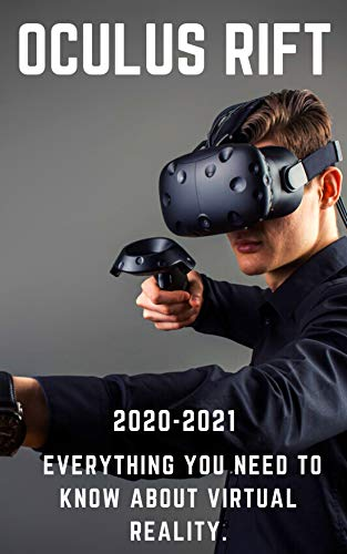 Oculus Rift: 2020-2021 Everything You Need to Know about Virtual Reality