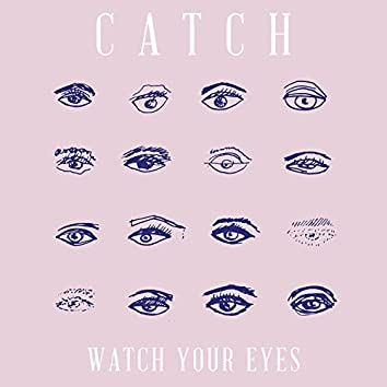 Watch Your Eyes
