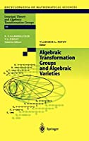 Algebraic Transformation Groups and Algebraic Varieties (Encyclopaedia of Mathematical Sciences (132))