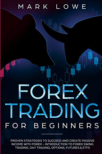 Forex Trading for Beginners: Proven Strategies to Succeed and Create Passive Income with Forex - Introduction to Forex Swing Trading, Day Trading, ... & ETFs (Stock Market Investing for Beginners)