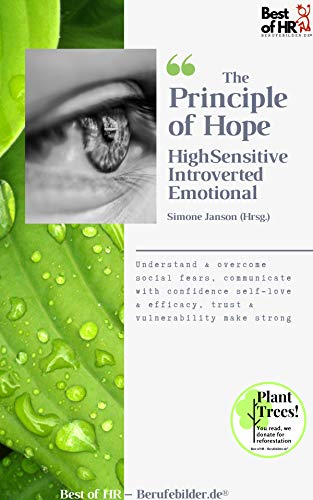 The Principle of Hope. High Sensitive Introverted Emotional: Understand & overcome social fears, communicate with confidence self-love & efficacy, trust & vulnerability make strong (English Edition)