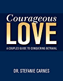 Courageous Love: A Couples Guide to Conquering Betrayal