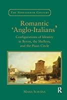 Romantic 'Anglo-Italians': Configurations of Identity in Byron, the Shelleys, and the Pisan Circle (The Nineteenth Century)