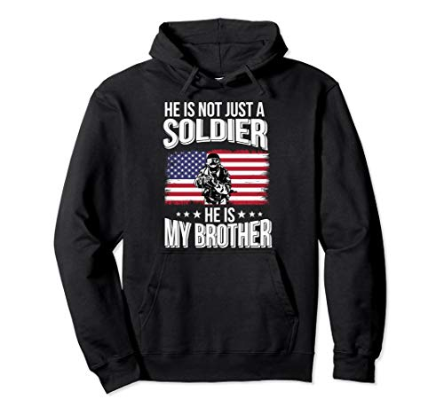 He Is Not Just A Soldier He Is My Brother Proud Army Family Pullover Hoodie