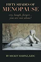 Fifty Shades of Menopause: Cry, Laugh, Forget...You are not alone! 0979334780 Book Cover