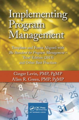 Compare Textbook Prices for Implementing Program Management: Templates and Forms Aligned with the Standard for Program Management, Third Edition 2013 and Other Best Practices ... Portfolio, Program, and Project Management 3 Edition ISBN 9781466597716 by Levin, Ginger,Green, Allen R.