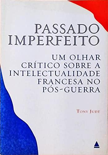 Passado Imperfeito. Um Olhar Crítico Sobre A Intelectualidade Francesa No Pós-Guerra