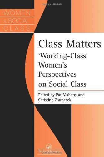 Class Matters: Working Class Women's Perspectives On Social Class (Women and Class Series)