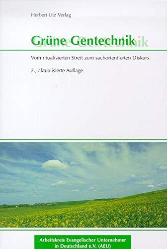 Grüne Gentechnik Vom ritualisierten Streit zum sachorientierten Diskurs