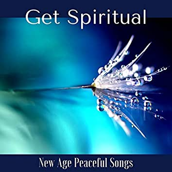 Get Spiritual: New Age Peaceful Songs to Help You Meditate and Find Your True Self