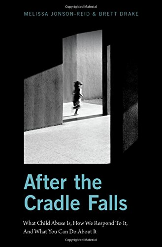 After the Cradle Falls: What Child Abuse Is, How We Respond To It, And What You Can Do About it