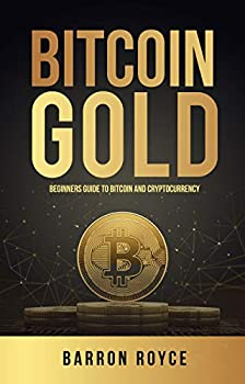 Bitcoin Gold  Beginners Guide To Bitcoin And Cryptocurrency