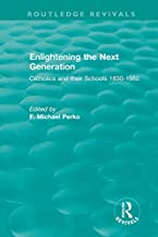 Enlightening the Next Generation: Catholics and their Schools 1830-1980 (Routledge Revivals)