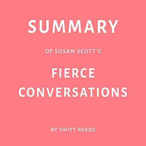 Summary of Susan Scott's Fierce Conversations by Swift Reads  By  cover art