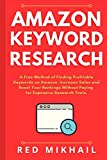 Amazon Keyword Research: A Free Method of Finding Profitable Keywords on Amazon. Increase Sales and Boost Your Rankings Without Paying for Expensive Research Tools. (Fulfillment by Amazon Business)
