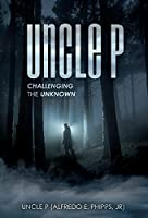 Uncle P: Challenging the Unknown
