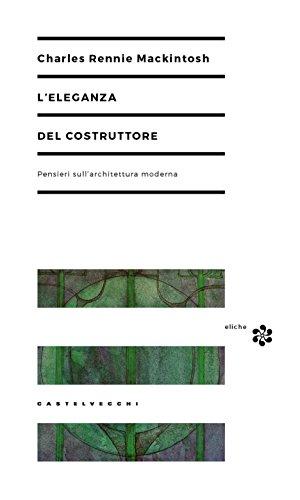 L'eleganza del costruttore: Pensieri sull'architettura moderna (Italian Edition)
