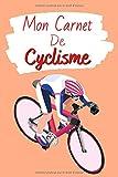 Mon Carnet de Cyclisme: Livre de Cyclisme à Remplir | Avec Bilan, Objectifs, Calendrier | Agenda d'entraînement de Cyclisme | Pour 90 Séances | Idée Cadeau | Petit Format, 6' x 9'