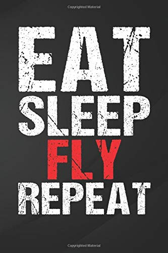 Eat Sleep Fly Repeat: Funny Aviation Gif Notebook, Journal for Writing, Size 6