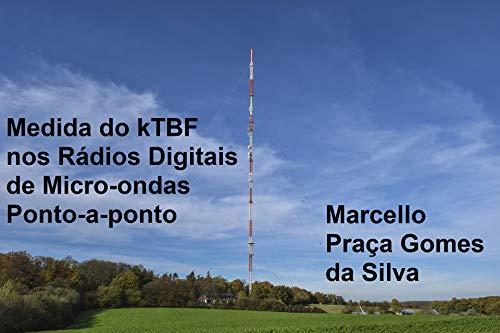 Medida do kTBF nos Rádios Digitais de Micro-ondas Ponto-a-ponto (Portuguese Edition)