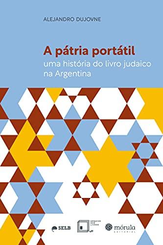 A Pátria Portátil: uma História do Livro Judaico na Argentina