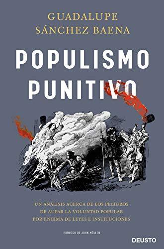 Populismo punitivo: Un análisis acerca de los peligros de aupar la voluntad popular por encima de leyes e instituciones (Sin colección)