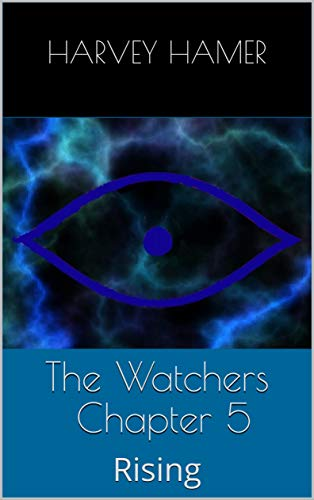 The Watchers: Chapter 5: Rising