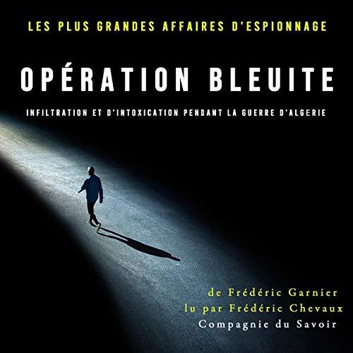 Couverture de Opération Bleuite, infiltration et d'intoxication pendant la Guerre d'Algérie