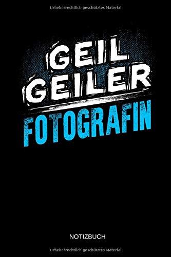 Geil Geiler Fotografin - Notizbuch: Lustiges Fotograf Notizbuch mit Punktraster. Fotografie Zubehör & Fotografen Geschenk Idee.
