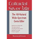 Colloidal Silver Today: The All Natural, Wide-Spectrum Germ Killer