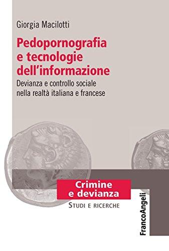 Pedopornografia e tecnologie dell'informazione. Devianza e controllo sociale nella realtà italiana e francese