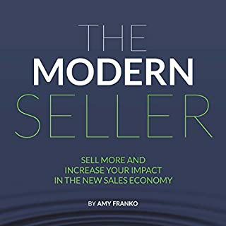 The Modern Seller     Sell More and Increase Your Impact in the New Sales Economy              By:                                                                                                                                 Amy Franko                               Narrated by:                                                                                                                                 Amy Franko                      Length: 4 hrs and 55 mins     Not rated yet     Overall 0.0