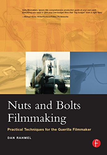 Nuts and Bolts Filmmaking: Practical Techniques for the Guerilla Filmmaker (English Edition)